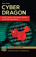 Cyber Dragon: Inside China's Information Warfare and Cyber Operations (Changing Face of War)