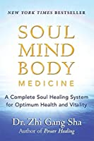 Soul Mind Body Medicine: A Complete Soul Healing System for Optimum Health and Vitality