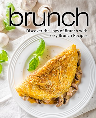Brunch: Discover the Joys of Brunch with Easy Brunch Recipes (English Edition)