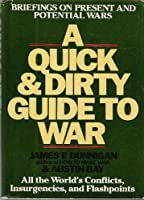 A Quick and Dirty Guide to War: Briefings on Present and Potential Wars