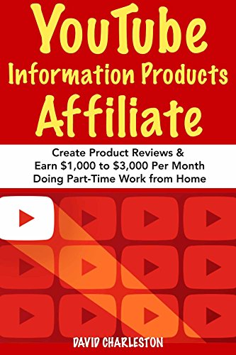 YouTube Information Products Affiliate: Create Product Reviews & Earn $1,000 to $3,000 Per Month Doing Part-Time Work from Home (English Edition)