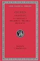 In Catilinam 1-4. Pro Murena. Pro Sulla. Pro Flacco (Loeb Classical Library)