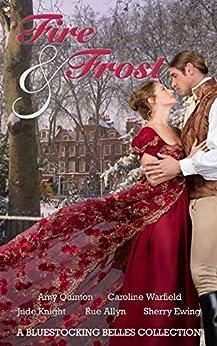 Fire & Frost: A Bluestocking Belles Collection by [Belles, Bluestocking, Knight, Jude, Ewing, Sherry, Quinton, Amy, Allyn, Rue, Warfield, Caroline]
