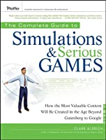 The Complete Guide to Simulations and Serious Games: How the Most Valuable Content Will be Created in the Age Beyond Gutenberg to Google (Pfeiffer Essential Resources for Training and HR Professionals (Hardcover))