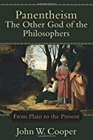 Panentheism - The Other God of the Philosophers: From Plato to the Present