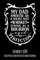 My Dad Smooth As A Double Malt Whiskey Strong As A Bourbon Aged To Perfection: Fatherly Love - Daily Quotes and Reflection On Love and Family Lined Journal Notebook