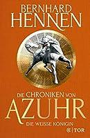 Die Chroniken von Azuhr - Die Weisse Koenigin: Roman: Limitierte Sonderausgabe