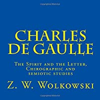 Charles De Gaulle: The Spirit and the Letter, Chirographic and Semiotic Studies