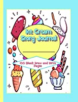 Ice Cream Story Journal: 100 Blank Draw and Write Pages