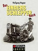 Das Einachs Schlepper Buch: Prospekte, Bilder, Grafiken 1930-1970