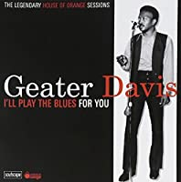 I'll Play The Blues For You: The Legendary House Of Orange Sessions by Geater Davis (2008-09-23)