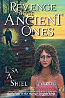 Revenge of the Ancient Ones: A Novel of Adventure, Romance & the Battle to Save the Human Race