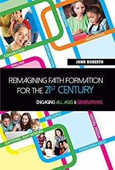 Reimagining Faith Formation for the 21st Century: Engaging All Ages and Generations by [Roberto, John]