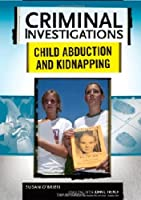Child Abduction and Kidnapping (Criminal Investigations)
