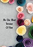 Be The Best Version Of You: Life Inspirational Quotes Writing Journal / Notebook for Men &Women. Another Perfect Gift for Him &Her as All 120 Pages ... and Watercolor Cover Design) (Life Quotes), Big Life Journal
