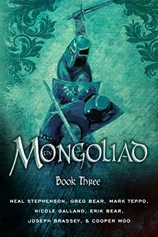 The Mongoliad (The Mongoliad Series Book 3) by [Stephenson, Neal, Bear, Erik, Bear, Greg, Brassey, Joseph, Galland, Nicole, Moo, Cooper, Teppo, Mark]