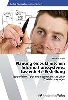Planung eines klinischen Informationssystems: Lastenheft -Erstellung: Stolperfallen, Tipps und Loesungsansaetze unter Praxisbedingungen
