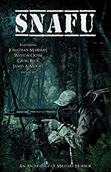 SNAFU: An Anthology of Military Horror by [Maberry, Jonathan, Ochse, Weston, Beck, Greig, Moore, James A., Morgan, Christine, Chen, Curtis C., Gagliani, W.D., Mauermann, Tyson]