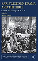 Early Modern Drama and the Bible: Contexts and Readings, 1570-1625 (Early Modern Literature in History)