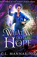 What We Do for Hope (The Almost Human Series)