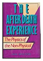 The After Death Experience: The Physics of the Non-Physical