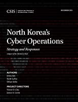 North Korea's Cyber Operations: Strategy and Responses (A Report of the CSIS Korea Chair)