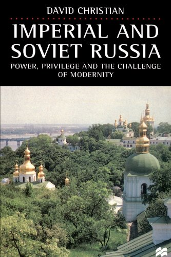 Download Imperial and Soviet Russia: Power, Privilege and the Challenge of Modernity 0312173520