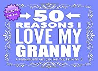 50 Reasons I Love My Granny: Personalized Notebook Gift for Grandmothers, Grandparents and More