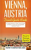 Best Travel Guides to Europe Vienna: Vienna, Austria: Travel Guide Book—a Comprehensive 5-day Travel Guide to Vienna, Austria & Unforgettable Austrian Travel