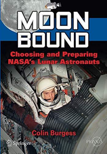 Download Moon Bound: Choosing and Preparing NASA's Lunar Astronauts (Springer Praxis Books) 1461438543