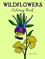 Wildflowers Coloring Book: Adult Coloring, Relaxation, Stress Relief