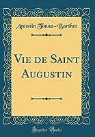 Vie de Saint Augustin (Classic Reprint)