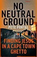 No Neutral Ground: Finding Jesus in a Cape Town Ghetto