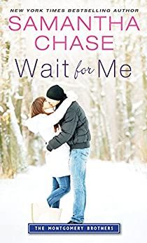 Wait for Me (Montgomery Brothers Book 1) by [Chase, Samantha]