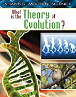 What Is the Theory of Evolution? (Shaping Modern Science)
