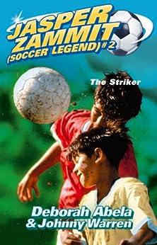 Jasper Zammit Soccer Legend 2: The Striker (Jasper Zammit (Soccer Legend)) by [Abela, Deborah]