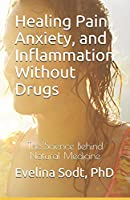 Healing Pain, Anxiety, and Inflammation Without Drugs: The Science Behind Natural Medicine