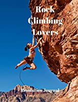 Rock Climbing Lovers Resolution Journal: 130 Page Journal with Inspirational Quotes on each page. Ideal Gift for Family and Friends. Undated so can be used at anytime.