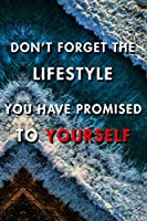 Don't Forget The Lifestyle You Have Promised To Yourself: Blank Lined Journal Notebook, Size 6x9, Gift Idea for Boss, Employee, Coworker, Friends, Office, Gift Ideas, Familly, Entrepreneur: Cover 6, New Year Resolutions & Goals, Christmas, Birthday