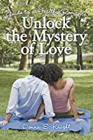 Unlock the Mystery of Love: Guide to a Healthy Romance