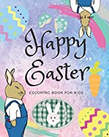 Happy Easter Coloring Book for Kids: A Fun Activity Book for Girls & Boys of Happy Easter, Cute Animals, Easter Bunny, and Many More! (Easter Coloring Activity)
