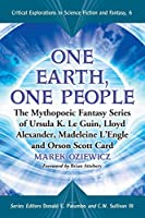 One Earth, One People: The Mythopoeic Fantasy Series of Ursula K. Le Guin, Lloyd Alexander, Madeleine L'Engle and Orson Scott Card (Critical Explorations in Science Fiction and Fantasy)