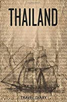 Thailand Travel Diary: Travel and vacation diary for Thailand. A logbook with important pre-made pages and many free sites for your travel memories. For a present, notebook or as a parting gift
