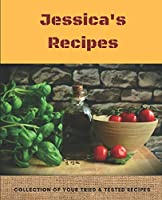Jessica's Recipes: Collection of Tried & Tested Recipes (Personalised Blank Recipe Journal)