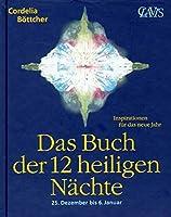 Das Buch der 12 heiligen Naechte: 25. Dezember bis 6. Januar. Inspirationen fuer das neue Jahr