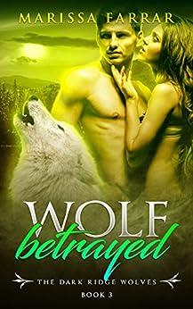 Wolf Betrayed (The Dark Ridge Wolves Book 3) by [Farrar, Marissa]