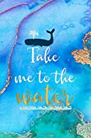 Take Me To The Water: All Purpose 6x9 Blank Lined Notebook Journal Way Better Than A Card Trendy Unique Gift Aqua and Gold Aquarium