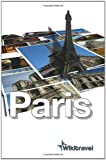 Wikitravel Paris: The Free, Complete, Up-to-date and Reliable Guide to Paris