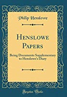 Henslowe Papers: Being Documents Supplementary to Henslowe's Diary (Classic Reprint)