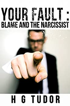 Your Fault : Blame and the Narcissist by [Tudor, H G]
